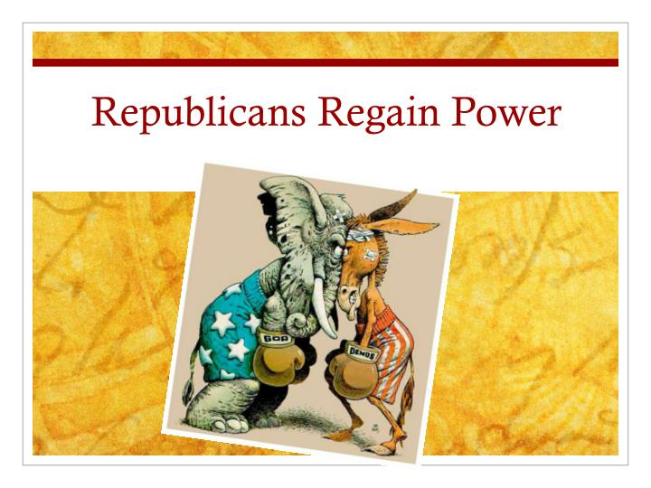 Republicans regain power