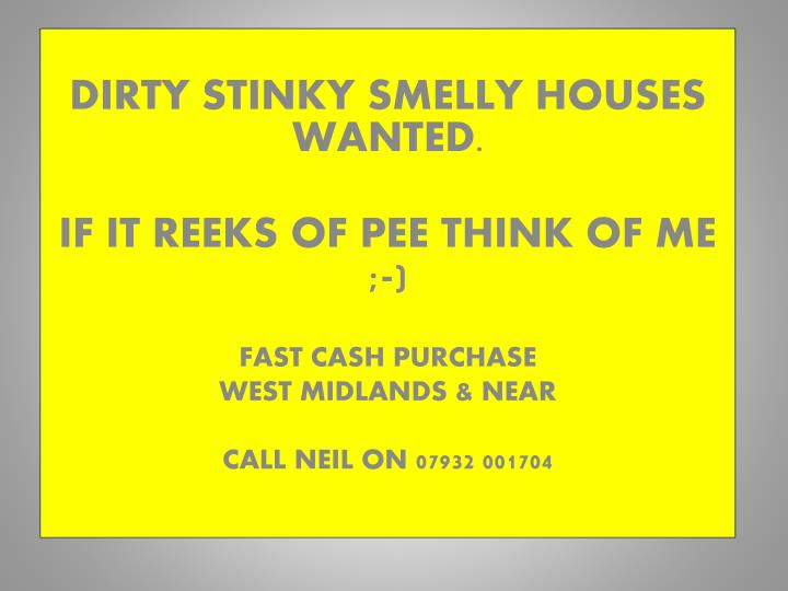 DIRTY STINKY SMELLY HOUSES WANTED