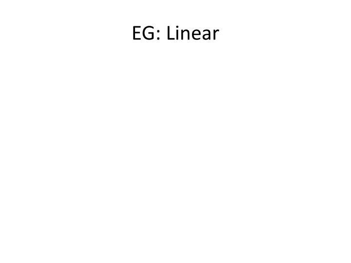 EG: Linear