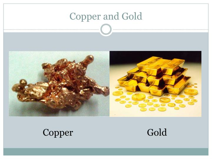 Copper and Gold