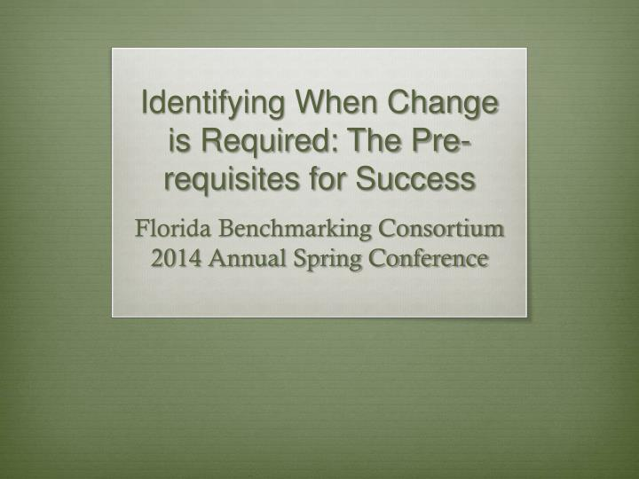 Identifying When Change is Required: The Pre-requisites for Success