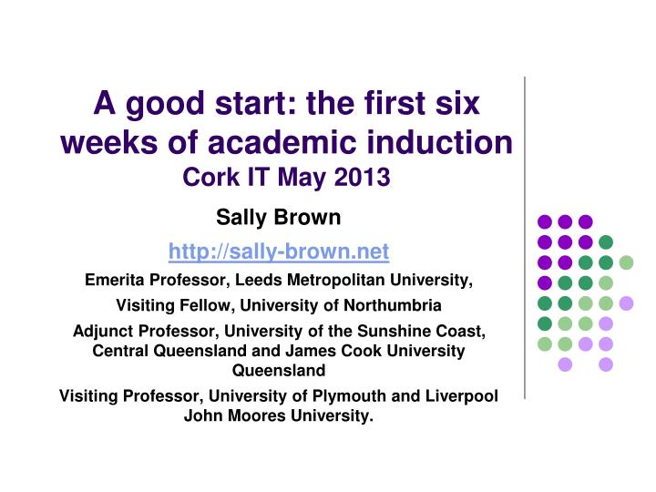 A good start the first six weeks of academic induction cork it may 2013