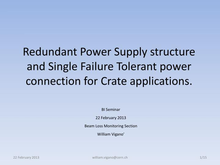 Redundant Power Supply structure and Single Failure Tolerant power connection for Crate applications...