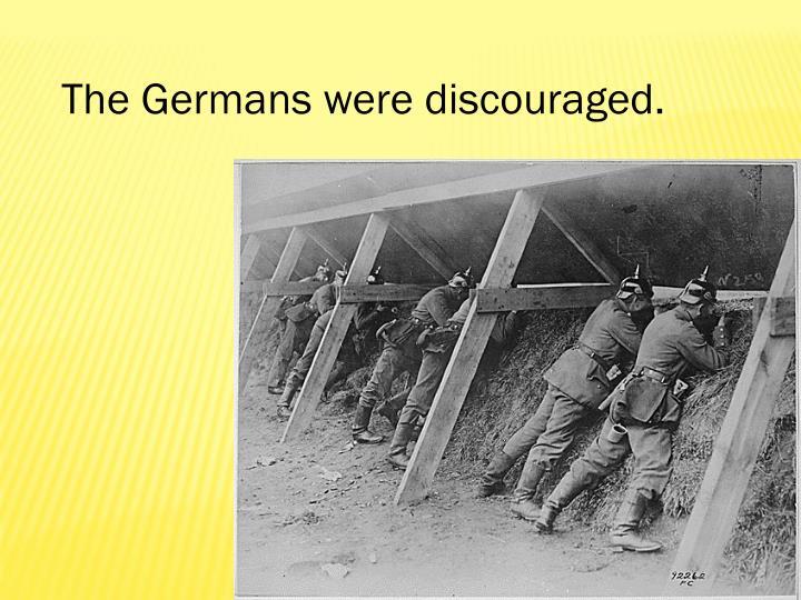 The Germans were discouraged.