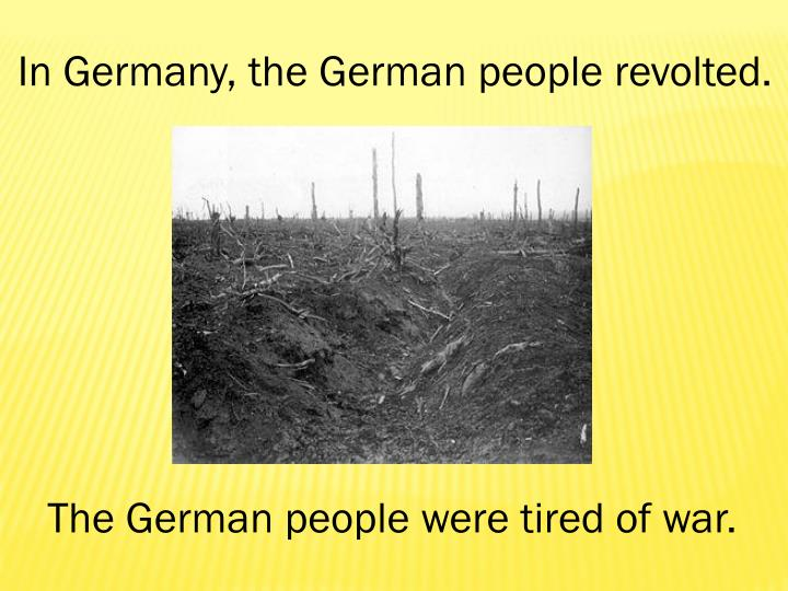 In Germany, the German people revolted.