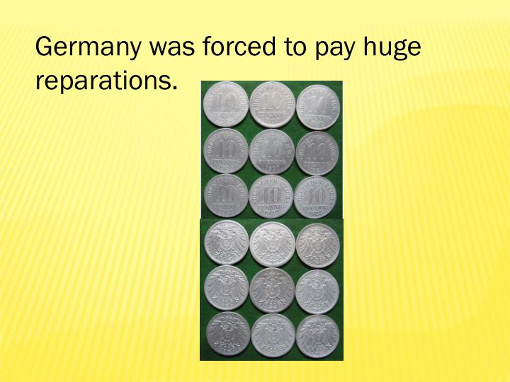 Germany was forced to pay huge
