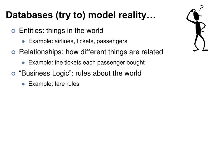 Databases (try to) model reality…