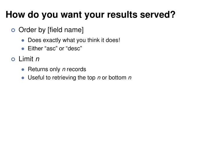 How do you want your results served?