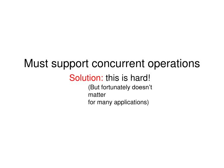 Must support concurrent operations