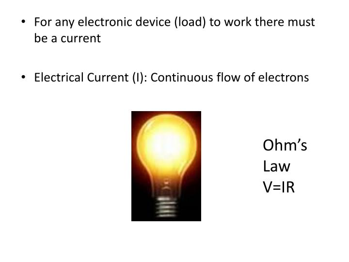 For any electronic device (load) to work there must be a current