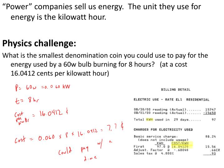 """Power"" companies sell us energy.  The unit they use for energy is the kilowatt hour."