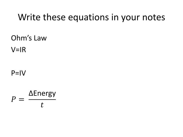 Write these equations in your notes