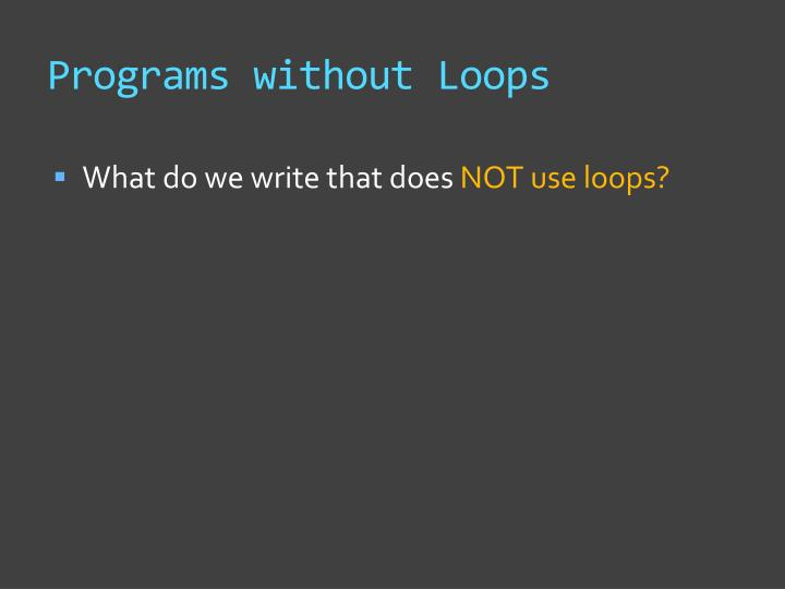 Programs without loops