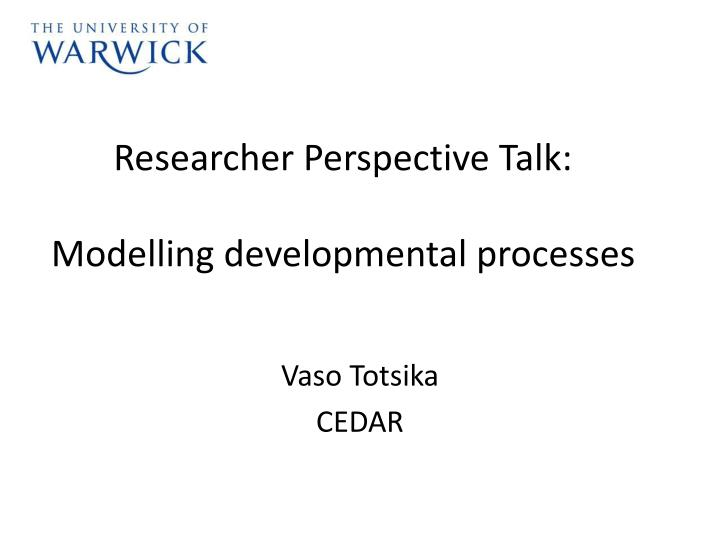 Researcher perspective talk modelling developmental processes