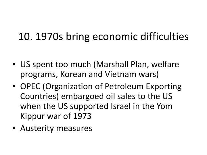 10. 1970s bring economic difficulties