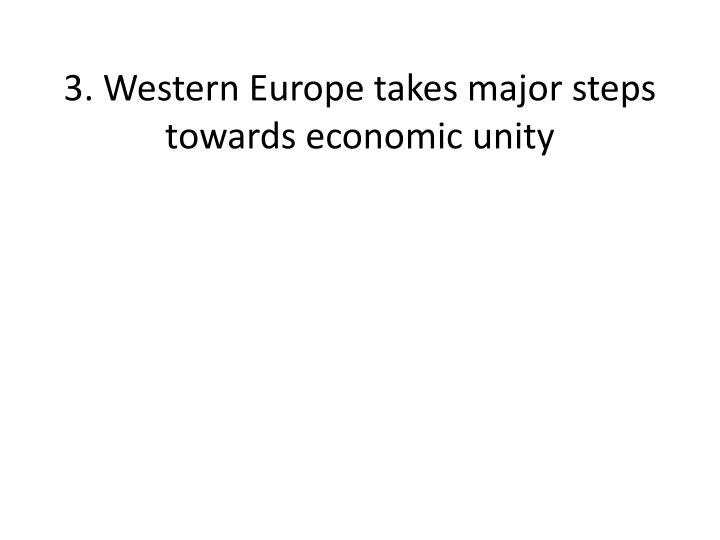 3. Western Europe takes major steps towards economic unity