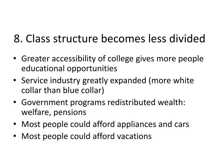 8. Class structure becomes less divided