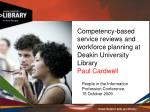 competency based service reviews and workforce planning at deakin university library paul cardwell