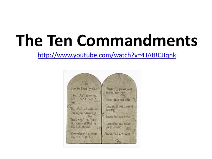 The ten commandments http www youtube com watch v 4tatrcjiqnk