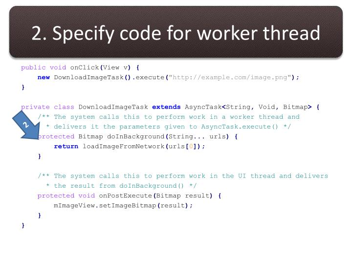 2. Specify code for worker thread