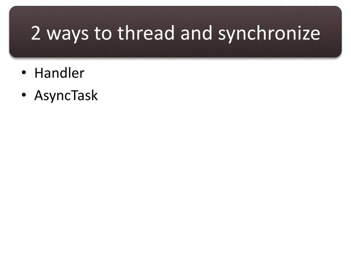 2 ways to thread and synchronize