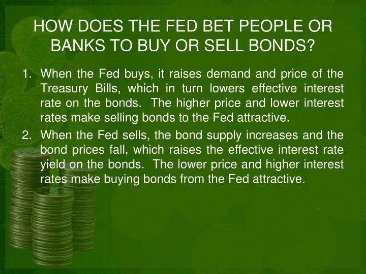 HOW DOES THE FED BET PEOPLE OR BANKS TO BUY OR SELL BONDS?