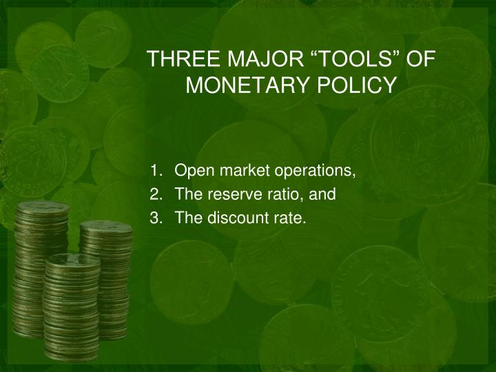 "THREE MAJOR ""TOOLS"" OF MONETARY POLICY"