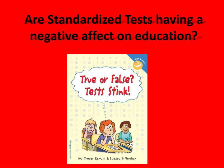 Are standardized tests having a negative affect on education