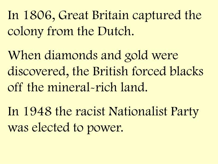 In 1806, Great Britain captured the colony from the Dutch.