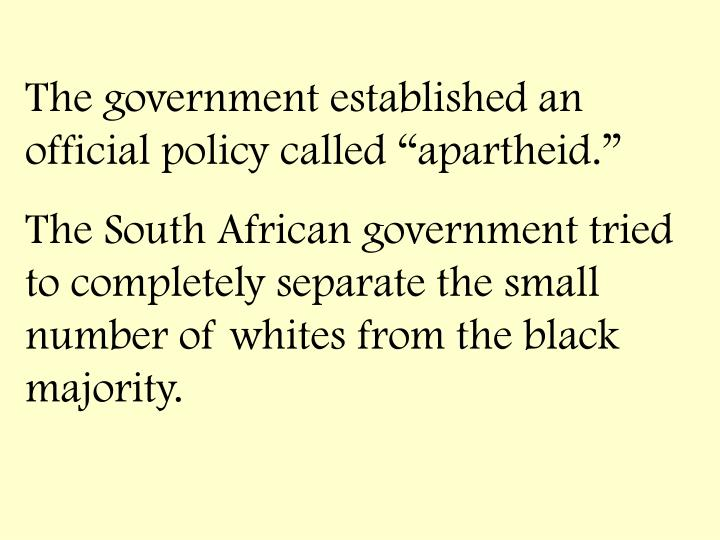 "The government established an official policy called ""apartheid."""