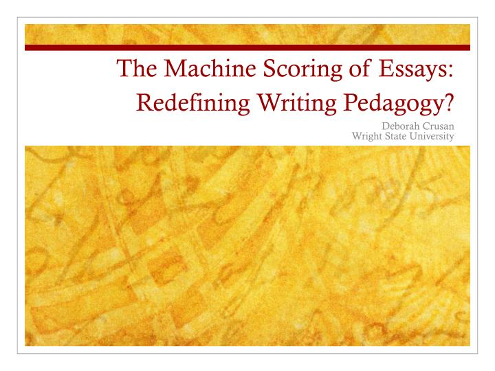 The machine scoring of essays redefining writing pedagogy
