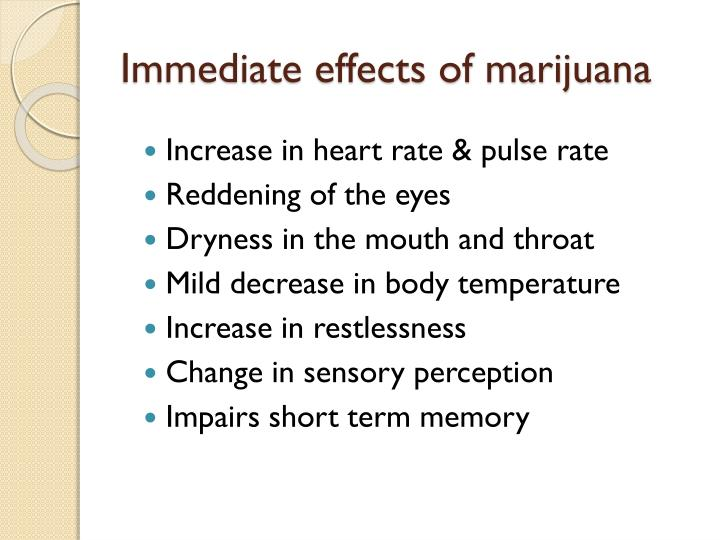Immediate effects of marijuana