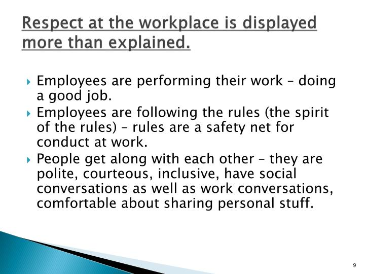 Respect at the workplace is displayed more than explained.