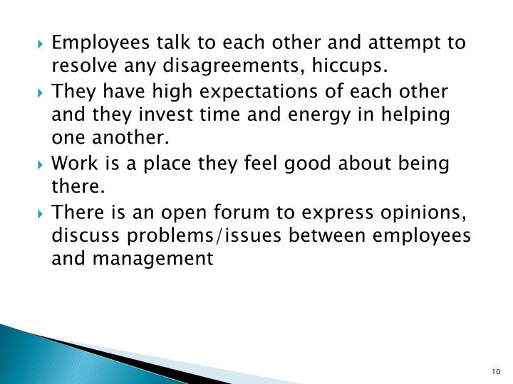 Employees talk to each other and attempt to resolve any disagreements,
