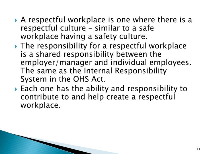 A respectful workplace is one where there is a respectful culture – similar to a safe workplace having a safety culture.