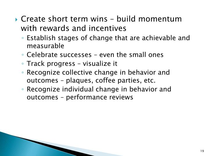Create short term wins – build momentum with rewards and incentives