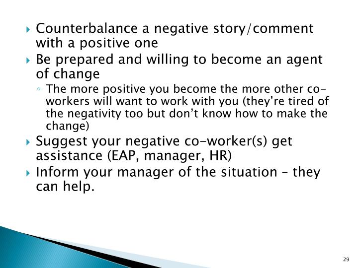 Counterbalance a negative story/comment with a positive one