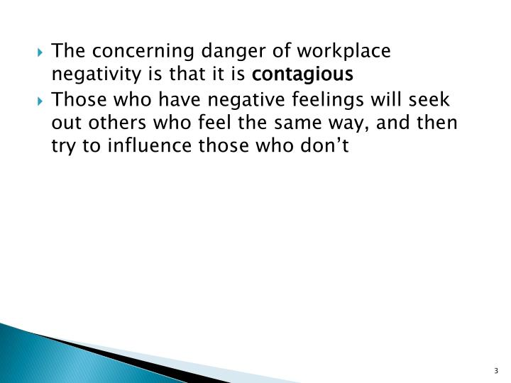 The concerning danger of workplace negativity is that it is