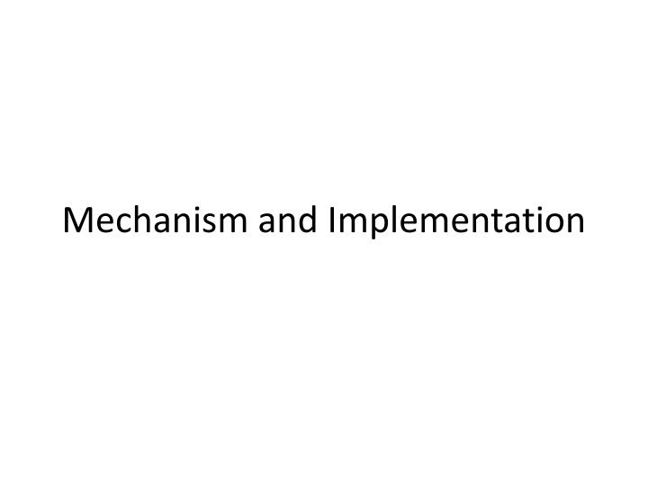 Mechanism and Implementation