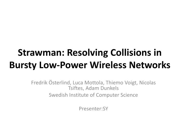 Strawman resolving collisions in bursty low power wireless networks
