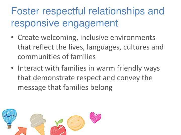 Foster respectful relationships and responsive engagement