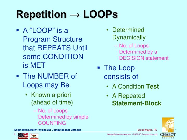"A ""LOOP"" is a Program Structure that REPEATS Until some CONDITION is MET"