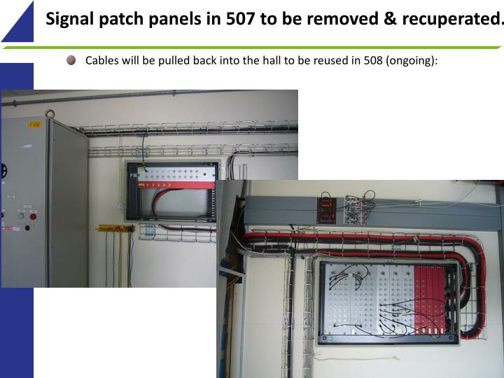 Signal patch panels in 507 to be removed &