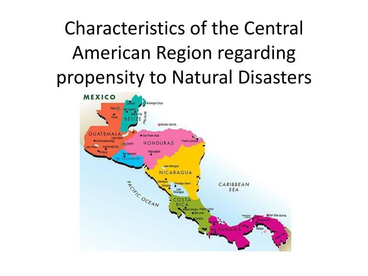 Characteristics of the central american region regarding propensity to natural disasters