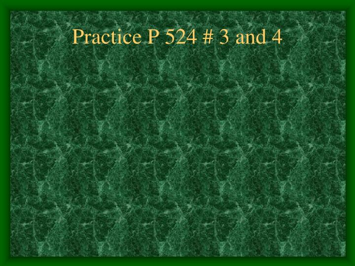 Practice P 524 # 3 and 4