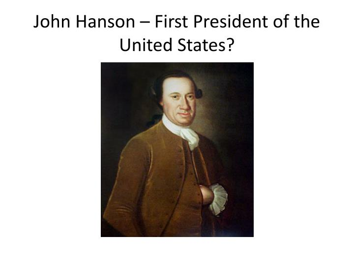 John Hanson – First President of the United States?