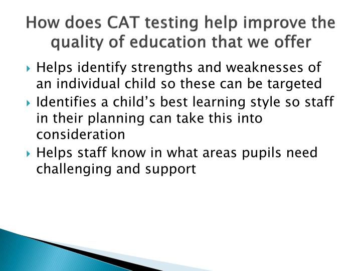 How does CAT testing help improve the quality of education that we offer