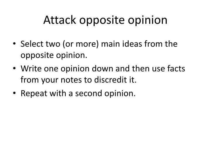 Attack opposite opinion