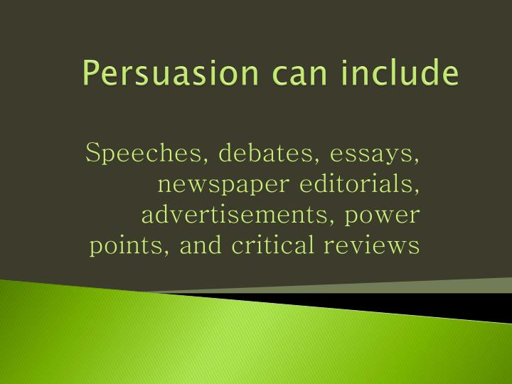 Persuasion can include
