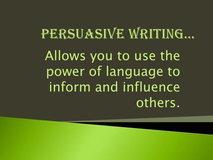 Persuasive Writing…